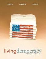 Living Democracy, Alternate Edition - Daniel M. Shea, Joanne Connor Green, Christopher E. Smith
