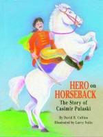 Hero on Horseback: The Story of Casimir Pulaski - David R. Collins
