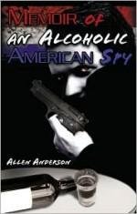 Memoir of an Alcoholic American Spy - Allen Anderson