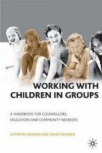 Working with Children in Groups - Kathryn Geldard, David Geldard