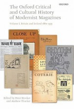 The Oxford Critical and Cultural History of Modernist Magazines, Volume I: Britain and Ireland 1880-1955 - Peter Brooker, Andrew Thacker