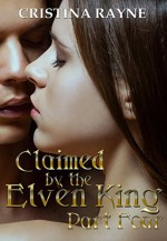 Claimed by the Elven King: Part Four - Cristina Rayne