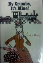 By Crumbs, It's Mine! - Patricia Beatty, Loring Eutemey