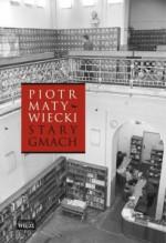 Stary gmach - Piotr Matywiecki