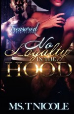 No Loyalty in The Hood - Ms. T. Nicole