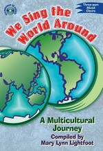 We Sing the World Around: A Multicultural Journey: Three-Part Mixed Choirs - Mary Lynn Lightfoot