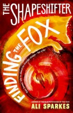 The Shapeshifter 1: Finding the Fox - Ali Sparkes