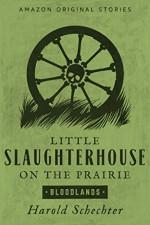 Little Slaughterhouse on the Prairie - Harold Schechter, Steven Weber