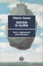 Sentieri di gloria: note e ragionamenti sulla letteratura - Vittorio Sereni, Giuseppe Strazzeri