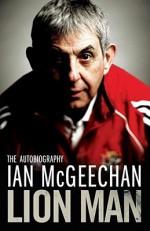 Lion Man: The Autobiography. Ian McGeechan - Ian McGeechan