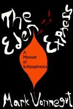 The Eden Express: A Memoir of Insanity - Kurt Vonnegut, Mark Vonnegut