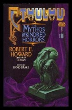 Cthulhu: The Mythos and Kindred Horrors - Robert E. Howard, David Drake