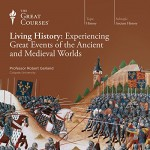 Living History: Experiencing Great Events of the Ancient and Medieval Worlds - Professor Robert Garland, The Great Courses, The Great Courses