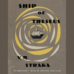 Ship of Theseus - V.M. Straka, Hachette Audio, Graeme Malcolm
