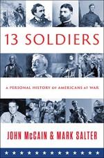 Thirteen Soldiers: A Personal History of Americans at War - John McCain, Mark Salter