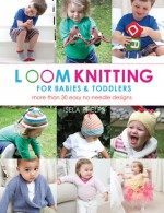 Loom Knitting for Babies & Toddlers: Easy No-Needle Designs for All Loom Knitters - Isela Phelps, Quintet Publishing