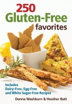 250 Gluten-Free Favorites: Includes Dairy-Free, Egg-Free and White Sugar-Free Recipes - Donna Washburn, Heather Butt