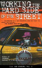 Working the Hard Side of the Street - L.A. Cab Stories, Vol. I - Kirk Alex