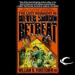 Never Sound Retreat: The Lost Regiment, Book 6 - William R. Forstchen, Patrick Lawlor, Audible Studios