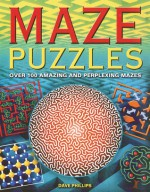 Maze Puzzles: Over 100 Amazing and Perplexing Mazes - Dave Phillips