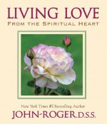 Living Love: From the Spiritual Heart - John-Roger