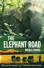 The Elephant Road. by Nicola Davies - Nicola Davies