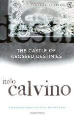 The Castle of Crossed Destinies - Italo Calvino