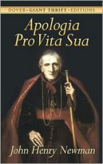 Apologia Pro Vita Sua (A Defense of One's Life) (Dover Giant Thrift Editions) - John Henry Newman