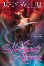A Mermaid's Ransom - Joey W. Hill