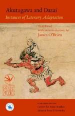 Akutagawa and Dazai: Instances of Literary Adaptation - James O'Brien O'Brien