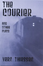 The Courier and Other Plays - Vern Thiessen