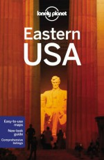 Lonely Planet Eastern USA (Travel Guide) - Lonely Planet, Glenda Bendure, Jeff Campbell, Ned Friary, Michael Grosberg, Emily Matchar, Kevin Raub, Regis St Louis, Karla Zimmerman
