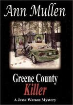 Greene County Killer: A Jesse Watson Mystery - Ann Mullen