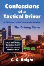 Confessions of a Tactical Driver: The Driving Game - C. G. Knight