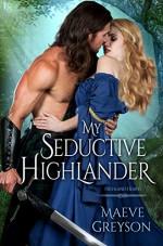 My Seductive Highlander: A Highland Hearts Novel - Maeve Greyson