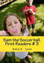Sam the Soccer ball. (First Readers Book 1) - Anna Leon
