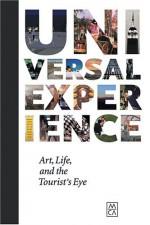 Universal Experience: Art, Life, And The Tourist'S Eye - Carol Becker, Alain de Boton, Robert Fitzpatrick, Martin Parr, Lucy Lippard, Susan Sontag, Maurizio Cattelan, Francesco Bonami, Nancy Spector, Thomas Struth