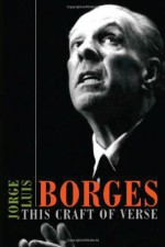 This Craft of Verse - Jorge Luis Borges, Calin-Andrei Mihailescu