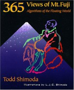 365 Views of Mt. Fuji: Algorithms of the Floating World - Todd Shimoda, L.J.C. Shimoda