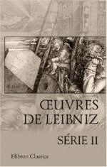 Œuvres de Leibniz, Se 2: Essais de Thic Monadologie. Lettres entre Leibniz et Clarke - Gottfried Wilhelm Leibniz, M.A. Jacques