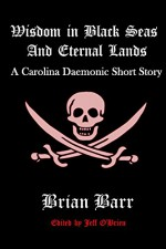 Wisdom in Black Seas and Eternal Lands (Carolina Daemonic Short Stories Book 2) - Jeff O'Brien, Brian Barr