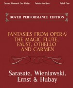 Fantasies from Opera for Violin and Piano: Carmen, Faust, The Magic Flute and Otello - Henryk Wieniawski, Max Ernst, Pablo de Sarasate, Jeno Hubay