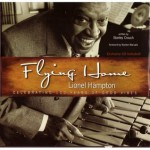Flying Home Lionel Hampton: Celebrating 100 Years of Good Vibes, Exclusive CD Included! - Stanley Crouch, Wynton Marsalis