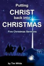Putting Christ Back Into Christmas - Tim White