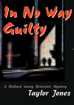 In No Way Guilty: A Richard Lacey Detective Mystery - Taylor Jones