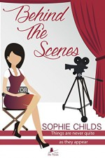 Behind the Scenes: Things are Never Quite as They Appear - Sophie Childs