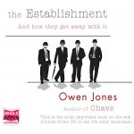 The Establishment: And How They Get Away With It - Owen Jones, Jonathan Keeble, Whole Story Audiobooks