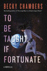 TO BE TAUGHT, IF UNFORTUNATE - Becky Chambers