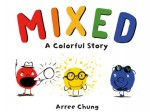Mixed: A Colorful Story - Arree Chung