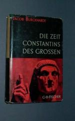 Die Zeit Constantin des Grossen - Jacob Burckhardt